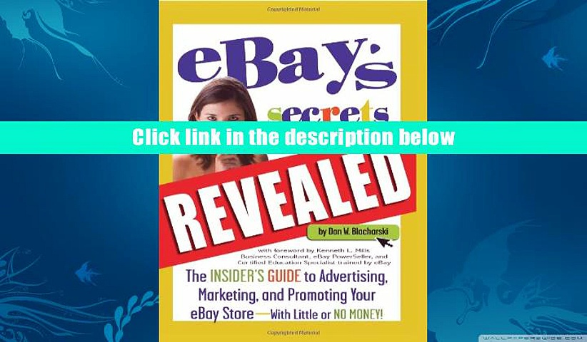 Best PDF  eBay s Secrets Revealed: The Insider s Guide to Advertising, Marketing, and Promoting