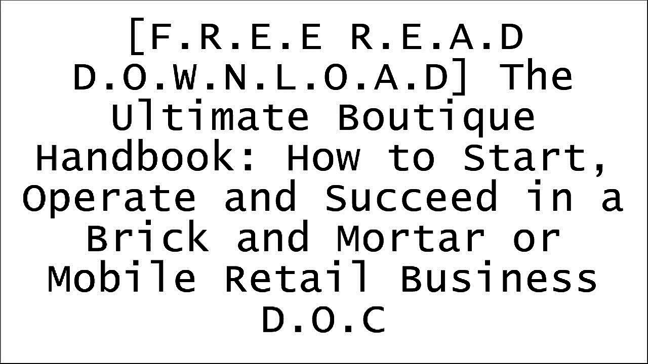 [9FnCS.[F.r.e.e D.o.w.n.l.o.a.d R.e.a.d]] The Ultimate Boutique Handbook: How to Start, Operate and Succeed in a Brick and Mortar or Mobile Retail Business by Emily A. Benson [P.D.F]