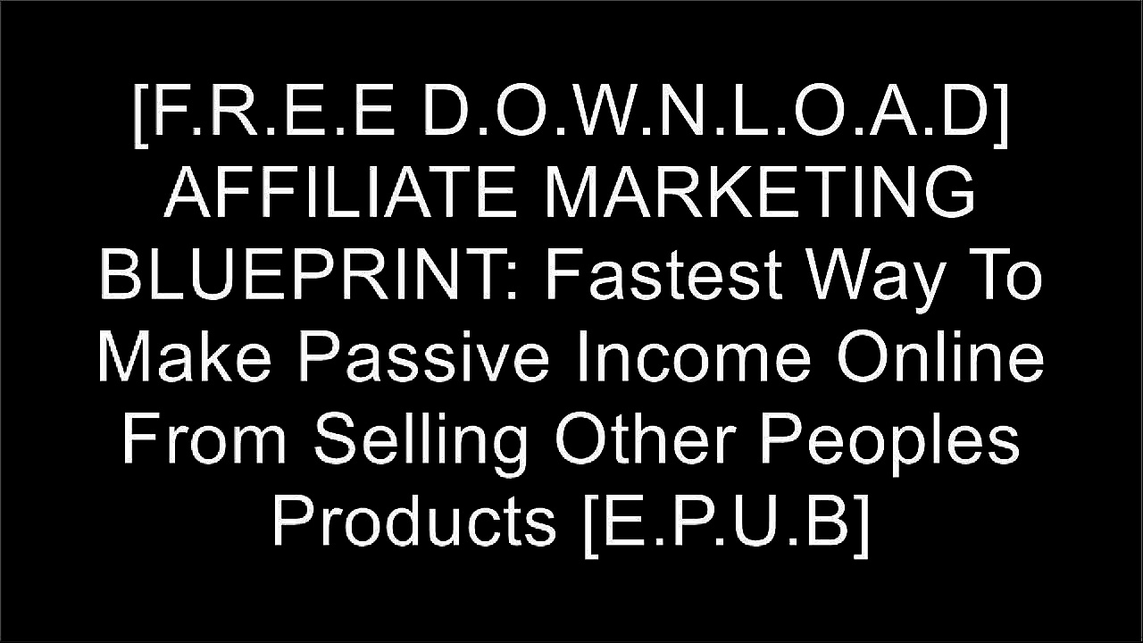 [9rmh4.FREE READ DOWNLOAD] AFFILIATE MARKETING BLUEPRINT: Fastest Way To Make Passive Income Online From Selling Other Peoples Products by Sachin Kumar [D.O.C]