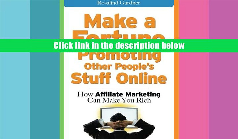 Ebook Online Make a Fortune Promoting Other People s Stuff Online: How Affiliate Marketing Can