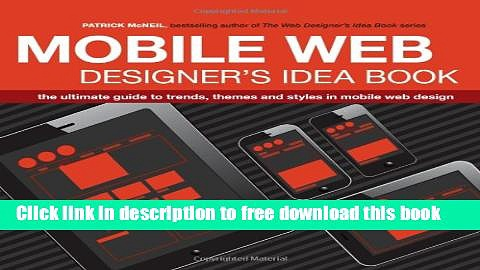 [Download] Mobile Web Designer s Idea Book: The Ultimate Guide to Trends, Themes and Styles in