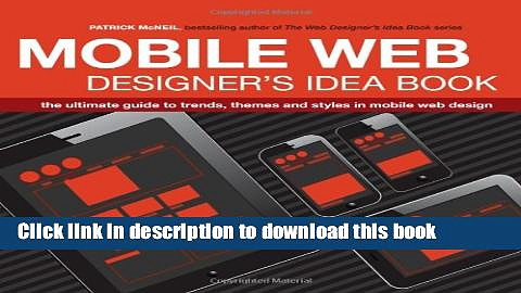 [Popular] Mobile Web Designer s Idea Book: The Ultimate Guide to Trends, Themes and Styles in