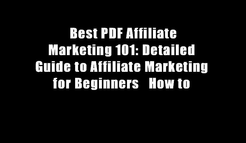 Best PDF Affiliate Marketing 101: Detailed Guide to Affiliate Marketing for Beginners   How to
