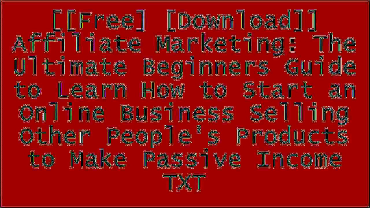 [NxTr1.[F.R.E.E] [R.E.A.D] [D.O.W.N.L.O.A.D]] Affiliate Marketing: The Ultimate Beginners Guide to Learn How to Start an Online Business Selling Other People's Products to Make Passive Income by Mark ThomasChris DemmerAnthony SmithJon Webber Z.I.P