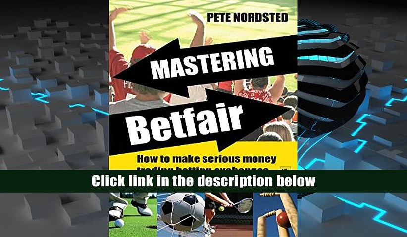 PDF DOWNLOAD Mastering Betfair: How to make serious money trading betting exchanges DOWNLOAD ONLINE