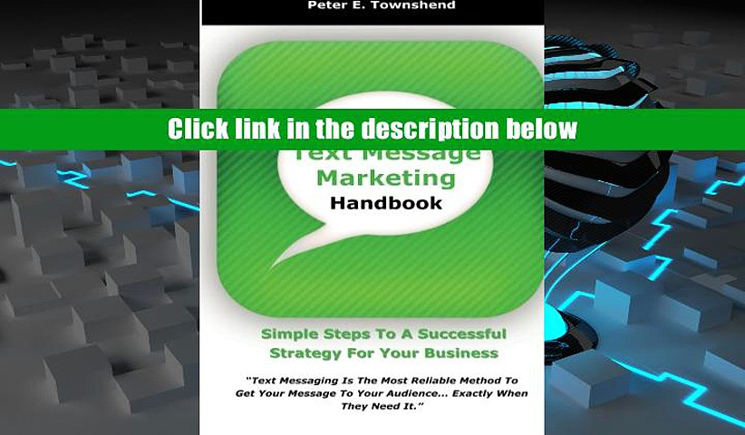 PDF FREE DOWNLOAD  The Text Message Marketing Handbook: Simple Steps To A Successful Strategy for