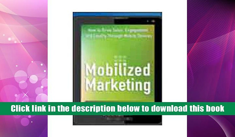 PDF [Download]  Mobilized marketing: How to Drive Sales, Engagement, and Loyalty Through Mobile
