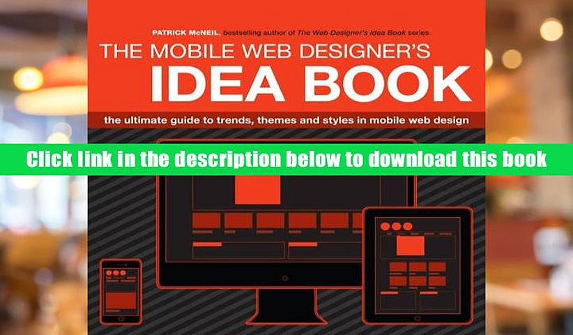PDF [Download]  Mobile Web Designer s Idea Book: The Ultimate Guide to Trends, Themes and Styles