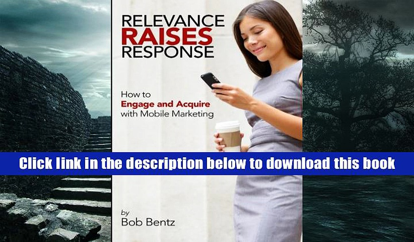 Best Ebook  Relevance Raises Response: How to Engage and Acquire with Mobile Marketing  For Online