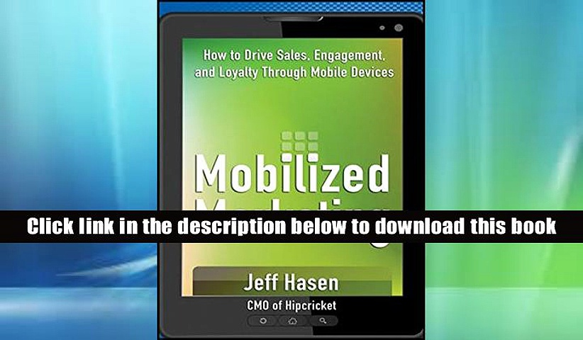 Popular Book  Mobilized Marketing: How to Drive Sales, Engagement, and Loyalty Through Mobile