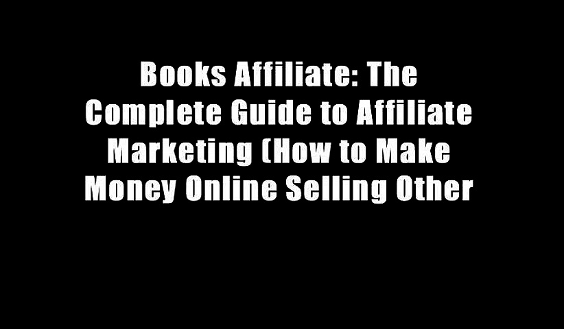Books Affiliate: The Complete Guide to Affiliate Marketing (How to Make Money Online Selling Other