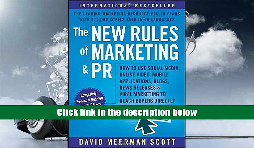 The New Rules of Marketing and PR: How to Use Social Media, Online Video, Mobile Applications,