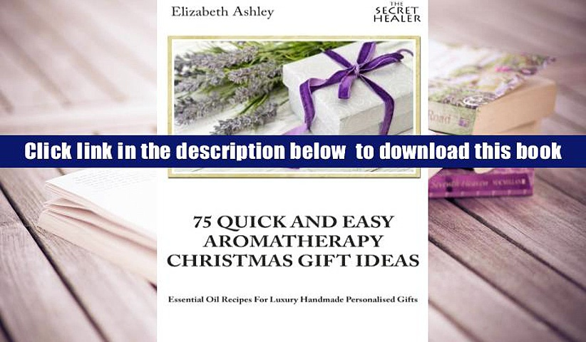[PDF]  75 Quick and Easy Aromatherapy Christmas Gifts Ideas: Essential Oil Recipes For Handmade