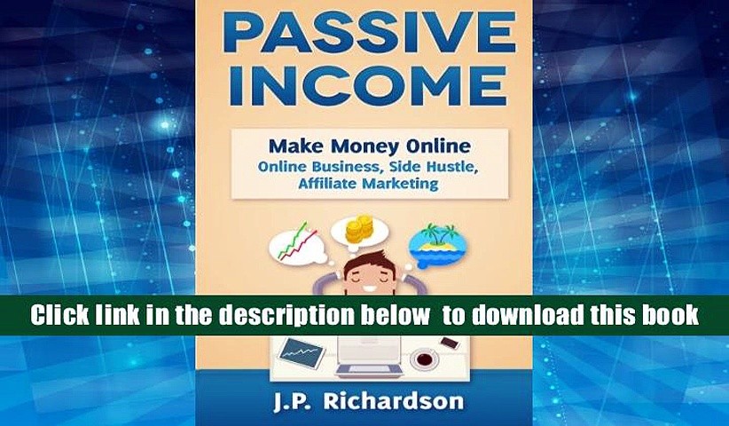 Download [PDF]  Passive Income: Make Money Online: Online Business, Side Hustle, Affiliate