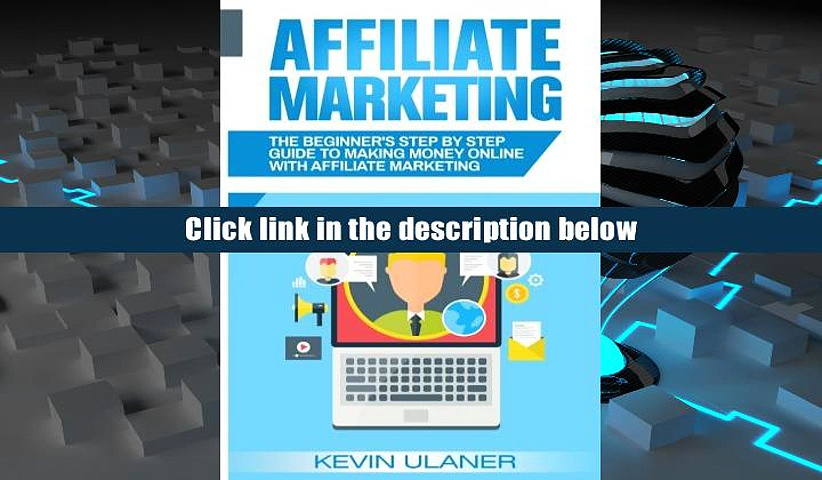 Popular [Book] Affiliate Marketing: The Beginner s Step By Step Guide To Making Money Online With