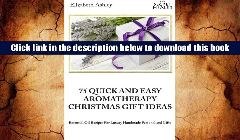 PDF [FREE] DOWNLOAD  75 Quick and Easy Aromatherapy Christmas Gifts Ideas: Essential Oil Recipes