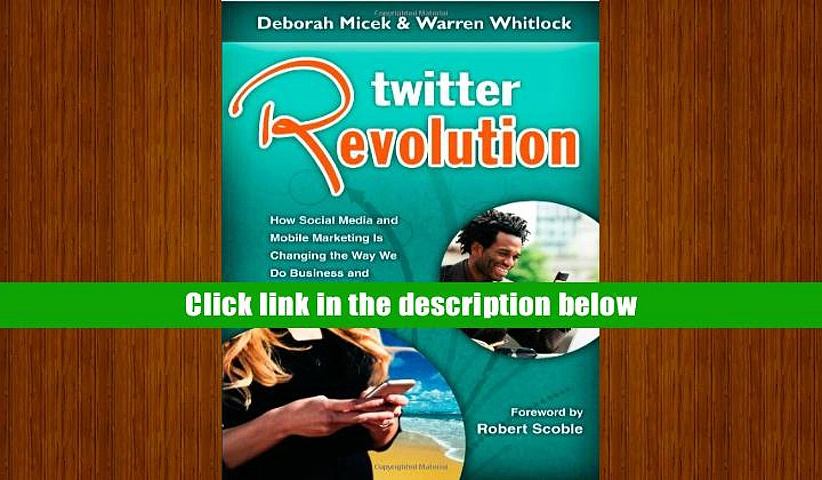 Read Online  Twitter Revolution: How Social Media and Mobile Marketing Is Changing the Way We Do
