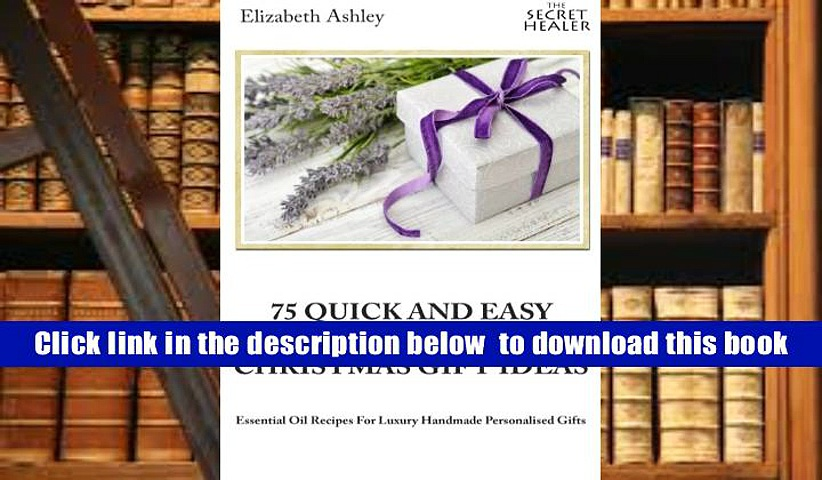 [Download]  75 Quick and Easy Aromatherapy Christmas Gifts Ideas: Essential Oil Recipes For