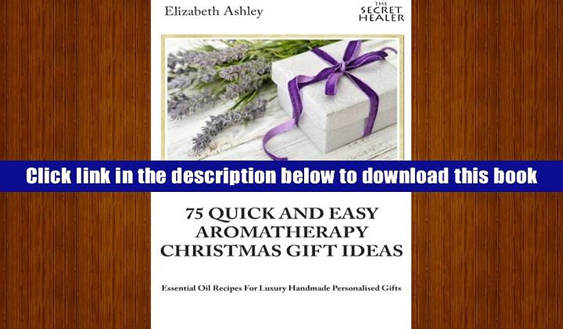 PDF [Download]  75 Quick and Easy Aromatherapy Christmas Gifts Ideas: Essential Oil Recipes For