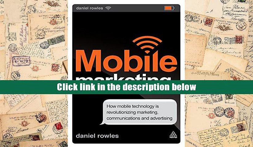 BEST PDF  Mobile Marketing: How Mobile Technology is Revolutionizing Marketing, Communications and
