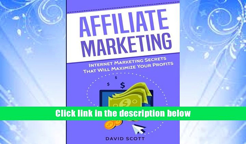 FREE [DOWNLOAD] Affiliate Marketing: Internet Marketing Secrets That Will Maximize Your Profits