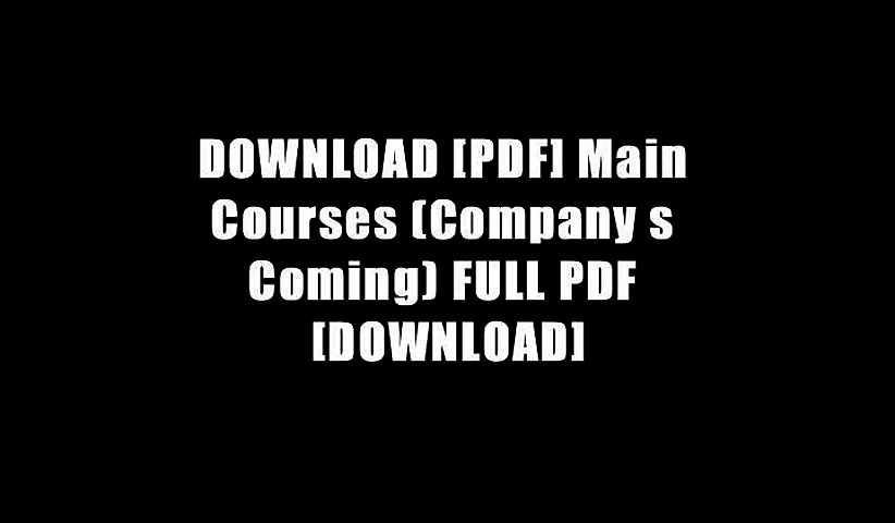 DOWNLOAD [PDF] Main Courses (Company s Coming) FULL PDF [DOWNLOAD]