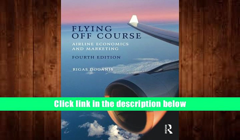 PDF [FREE] DOWNLOAD  Flying Off Course IV: Airline economics and marketing BOOK ONLINE