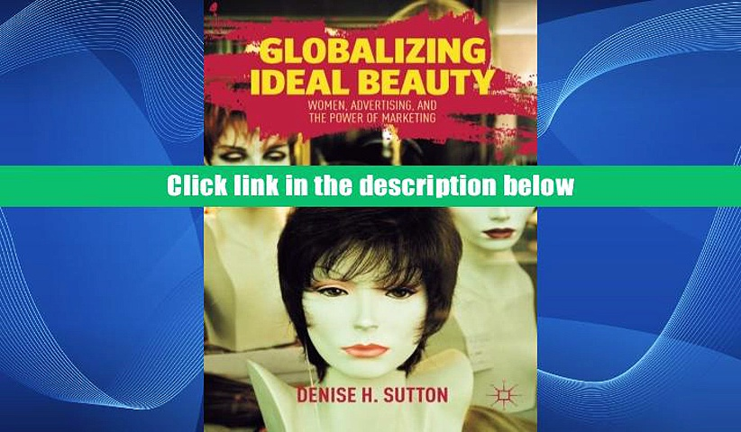 PDF  Globalizing Ideal Beauty: Women, Advertising, and the Power of Marketing D. Sutton For Kindle