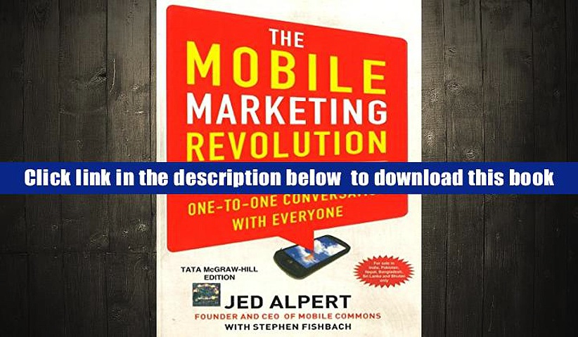 FREE [DOWNLOAD] The Mobile Marketing Revolution : How Your Brand can have a One-To-One