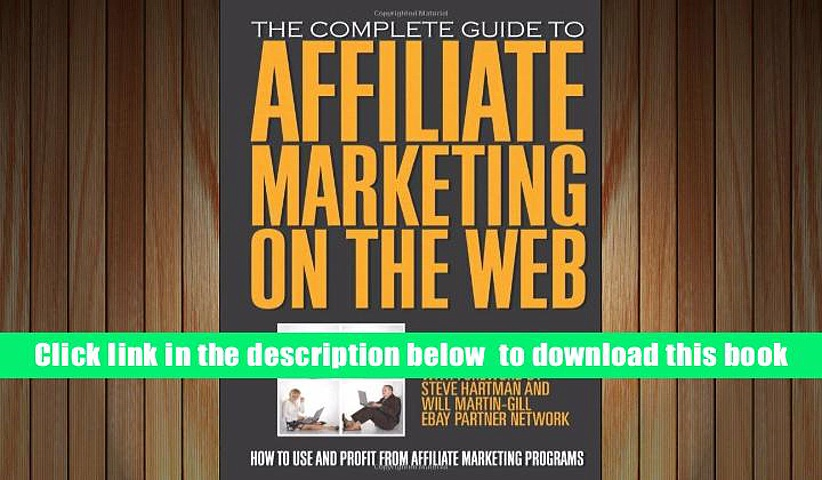 Download [PDF]  The Complete Guide to Affiliate Marketing on the Web: How to Use and Profit from