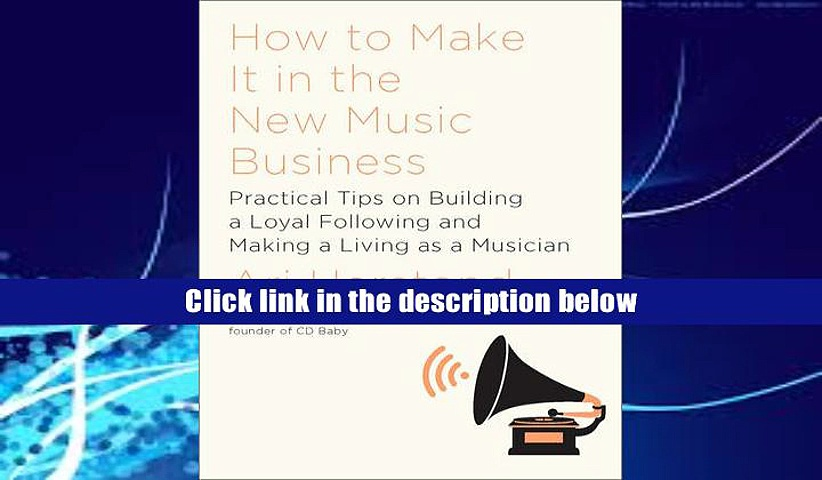 Download Ebook How to Make it in the New Music Business: Practical Tips on Building a Loyal