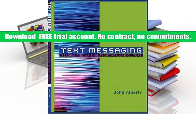 [Download]  Text Messaging: Reading and Writing About Popular Culture John Alberti For Ipad