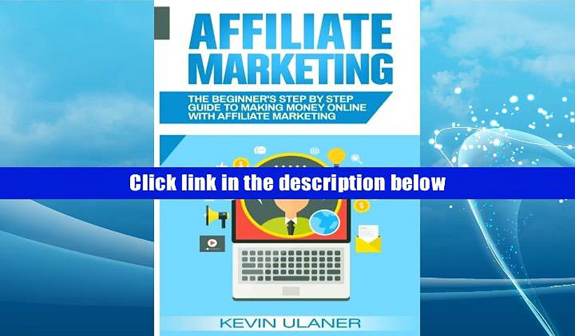Download PDF Affiliate Marketing: The Beginner s Step By Step Guide To Making Money Online With