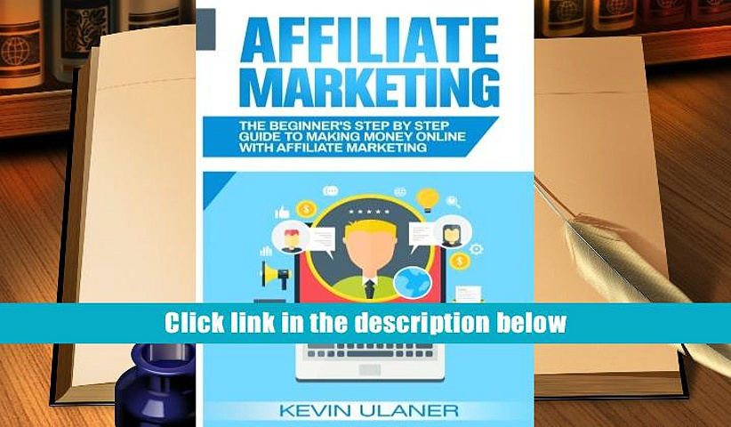 FREE [DOWNLOAD] Affiliate Marketing: The Beginner s Step By Step Guide To Making Money Online With