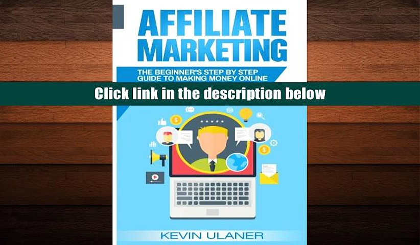 PDF [FREE] DOWNLOAD  Affiliate Marketing: The Beginner s Step By Step Guide To Making Money Online