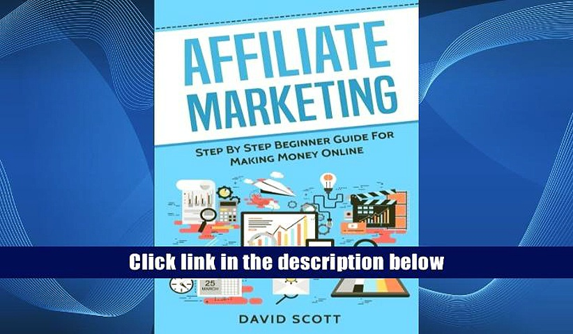 [Free] Download Affiliate Marketing: Step By Step Beginner Guide For Making Money Online Read online
