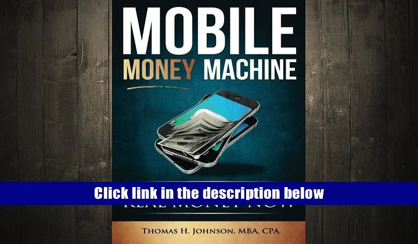 Download Mobile Money Machine: How to use your smartphone to make real money now! READ [PDF]