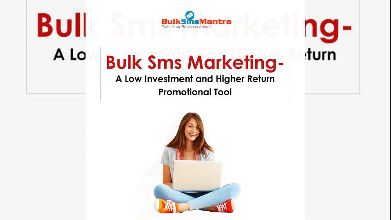 Bulk Sms Marketing – A Low Investment and Higher Return Promotional Tool