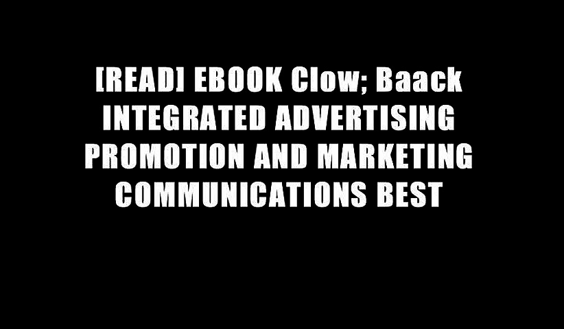 [READ] EBOOK Clow; Baack INTEGRATED ADVERTISING PROMOTION AND MARKETING COMMUNICATIONS BEST