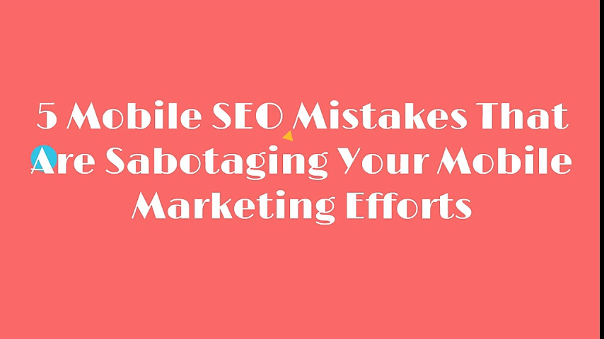 5 Mobile SEO Mistakes that are Sabotaging your Mobile Marketing Efforts
