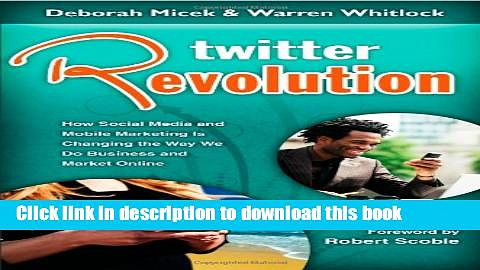 [PDF] Twitter Revolution: How Social Media and Mobile Marketing is Changing the Way We Do