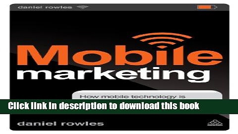 Read Books Mobile Marketing: How Mobile Technology is Revolutionizing Marketing, Communications