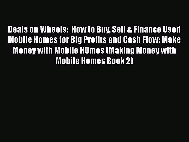 Download Deals on Wheels:  How to Buy Sell & Finance Used Mobile Homes for Big Profits and
