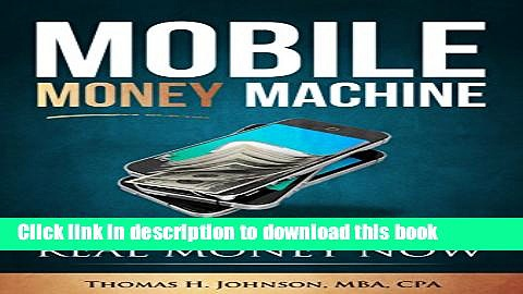 [New] EBook MOBILE MONEY MACHINE: How to use your Smartphone to make REAL MONEY NOW Free Books