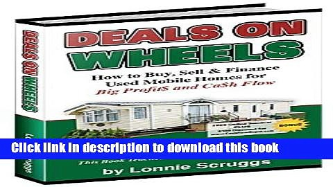 [Read PDF] Deals on wheels: How to buy, sell   finance used mobile homes for big profits and cash
