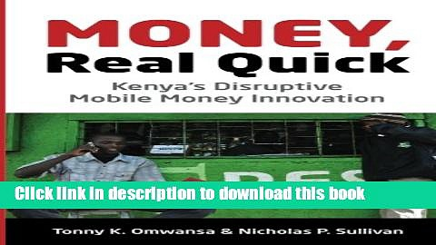 Money, Real Quick: Kenya s Disruptive Mobile Money Innovation Free Ebook