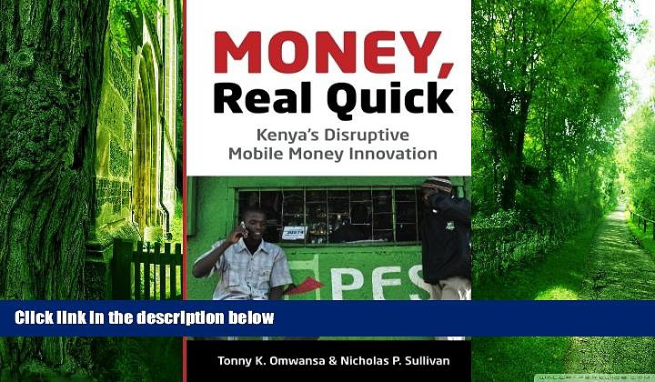 Must Have  Money, Real Quick: Kenya s Disruptive Mobile Money Innovation  Download PDF Full Ebook
