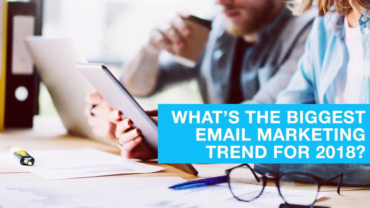 What's the biggest email marketing trend for 2018