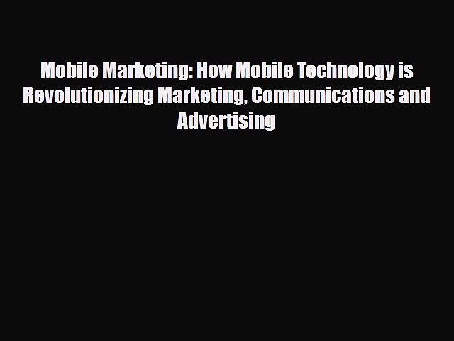 PDF Mobile Marketing: How Mobile Technology is Revolutionizing Marketing Communications and