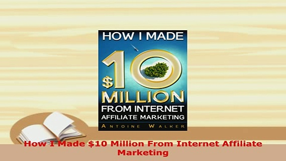 PDF  How I Made 10 Million From Internet Affiliate Marketing Read Full Ebook